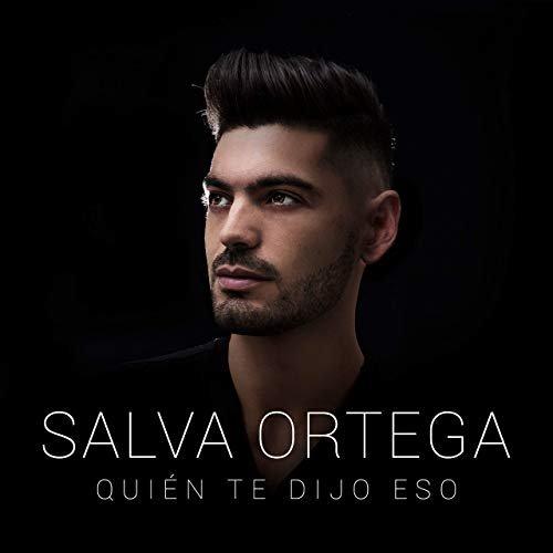Quien Te Dijo Eso Lo Nuevo De Salva Ortega